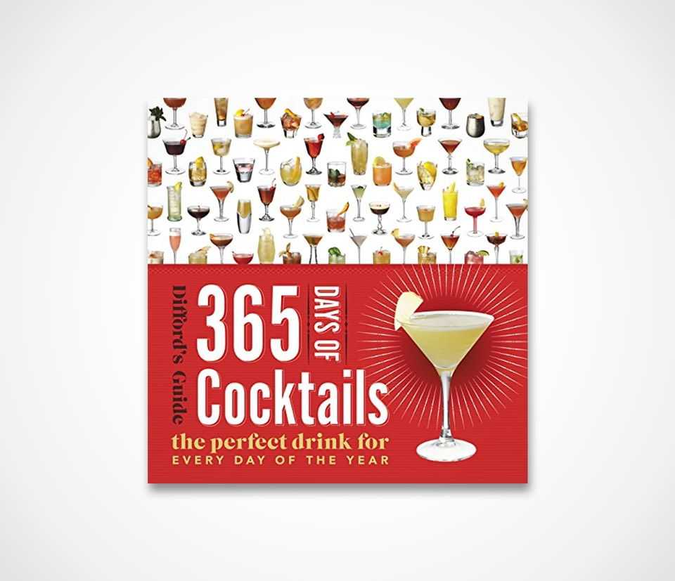 365 Days of Cocktails: The Perfect Drink for Every Day of the Year