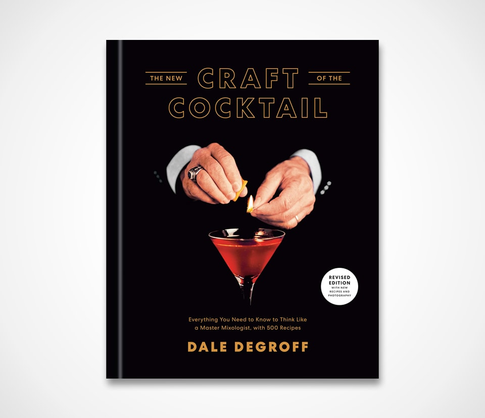 The New Craft of the Cocktail: Everything You Need to Know to Think Like a Master Mixologist